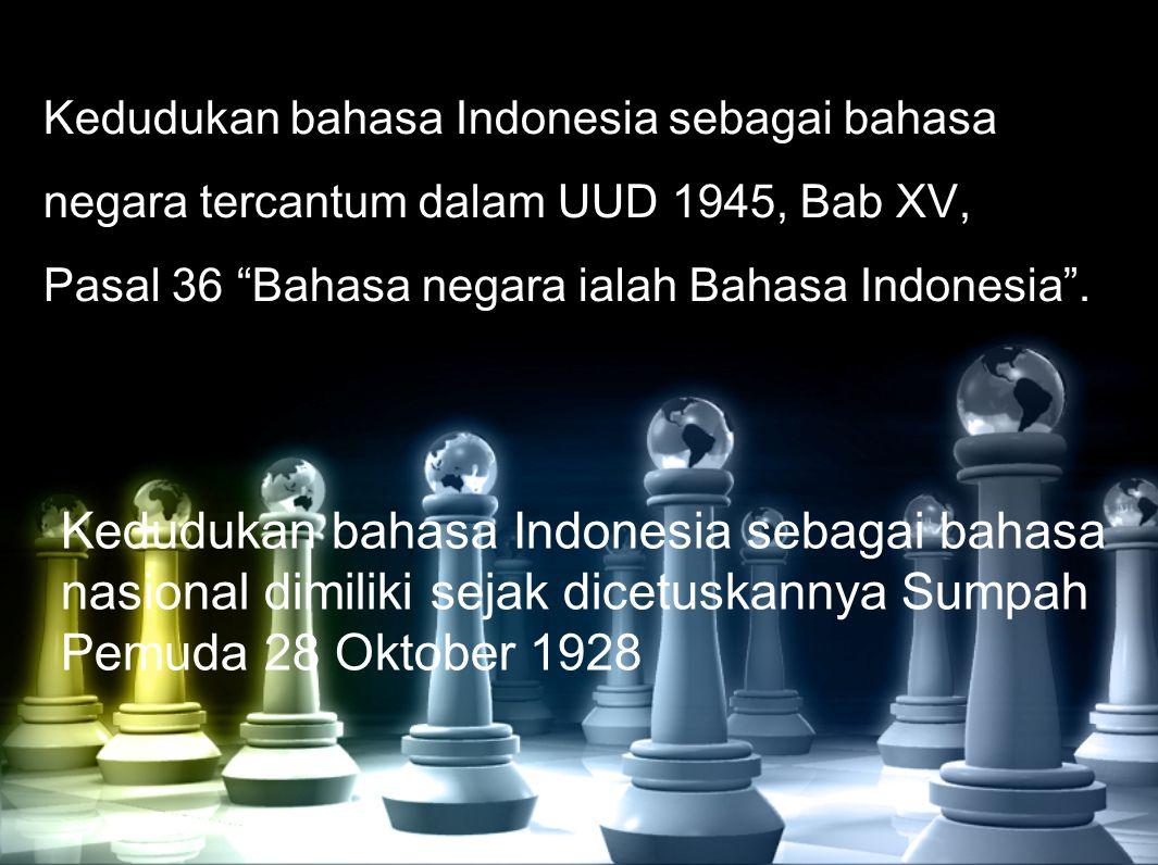 """Kedudukan bahasa Indonesia sebagai bahasa negara tercantum dalam UUD 1945, Bab XV, Pasal 36 """"Bahasa negara ialah Bahasa Indonesia"""". Kedudukan bahasa I"""