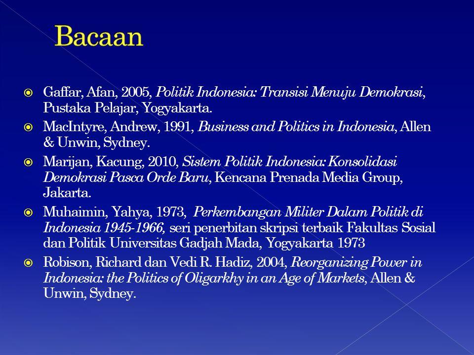  Gaffar, Afan, 2005, Politik Indonesia: Transisi Menuju Demokrasi, Pustaka Pelajar, Yogyakarta.  MacIntyre, Andrew, 1991, Business and Politics in I