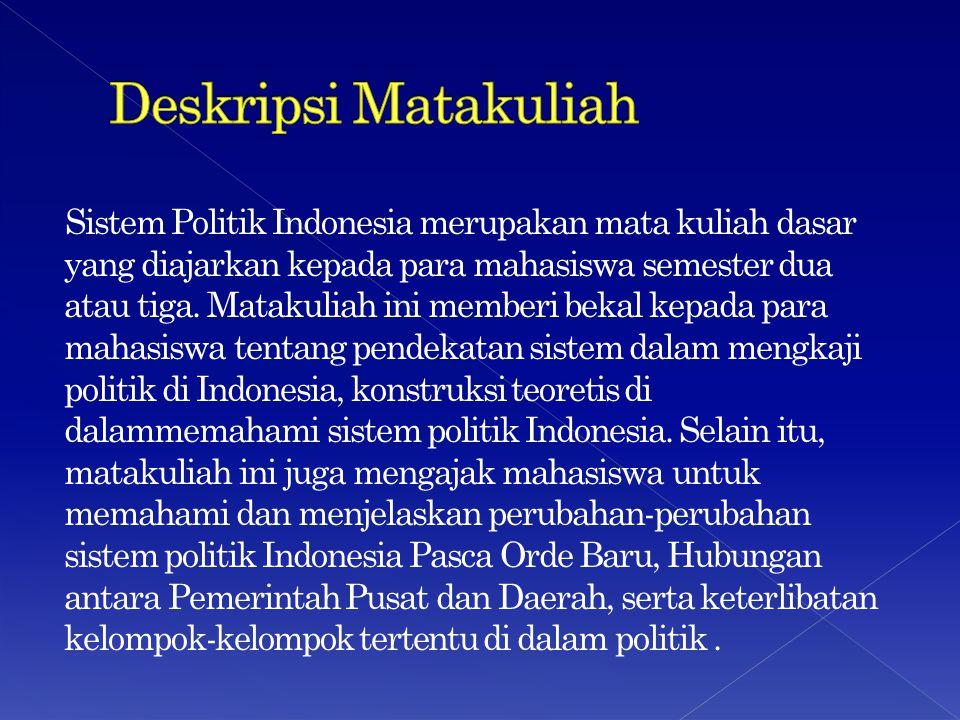 Sistem Politik Indonesia merupakan mata kuliah dasar yang diajarkan kepada para mahasiswa semester dua atau tiga. Matakuliah ini memberi bekal kepada
