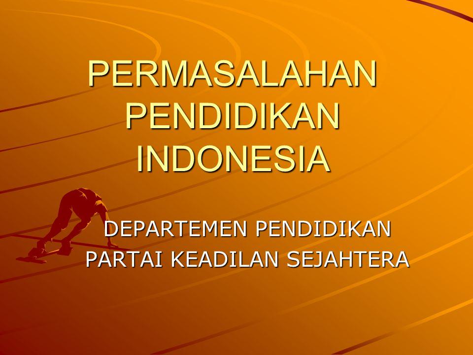 PERMASALAHAN PENDIDIKAN INDONESIA DEPARTEMEN PENDIDIKAN PARTAI KEADILAN SEJAHTERA