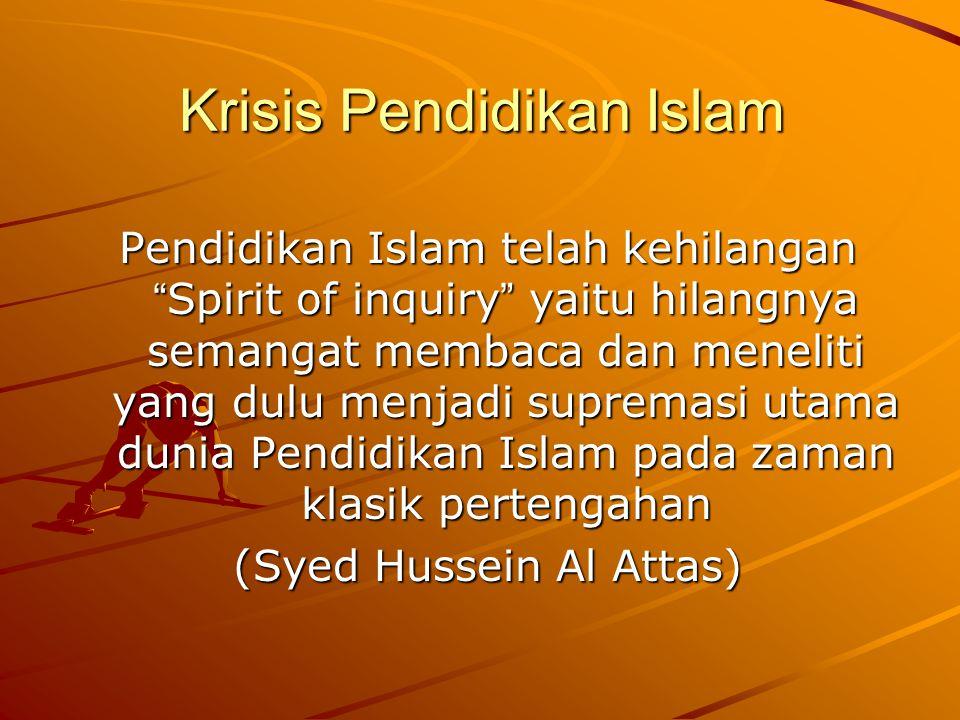 "Pendidikan Islam telah kehilangan "" Spirit of inquiry "" yaitu hilangnya semangat membaca dan meneliti yang dulu menjadi supremasi utama dunia Pendidik"