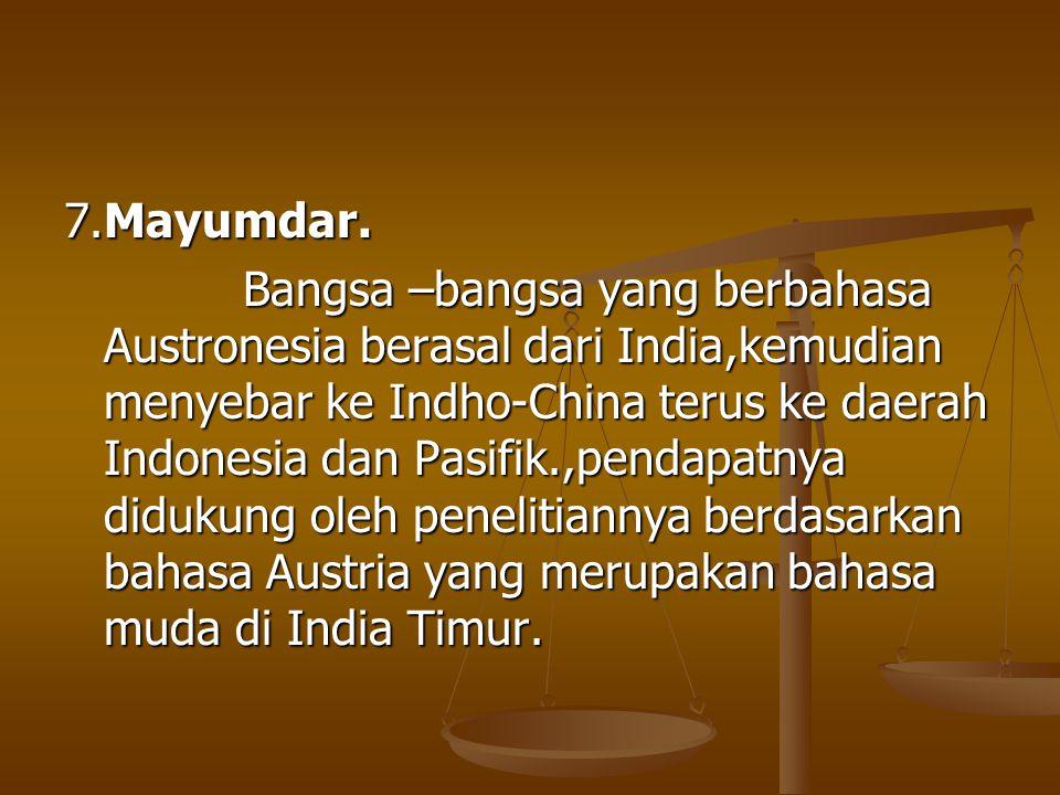 7.Mayumdar. Bangsa –bangsa yang berbahasa Austronesia berasal dari India,kemudian menyebar ke Indho-China terus ke daerah Indonesia dan Pasifik.,penda