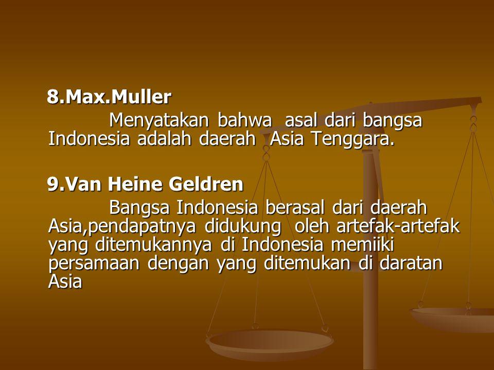 8.Max.Muller 8.Max.Muller Menyatakan bahwa asal dari bangsa Indonesia adalah daerah Asia Tenggara. Menyatakan bahwa asal dari bangsa Indonesia adalah