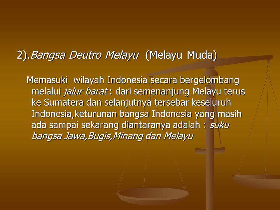 2).Bangsa Deutro Melayu (Melayu Muda) Memasuki wilayah Indonesia secara bergelombang Memasuki wilayah Indonesia secara bergelombang melalui jalur bara