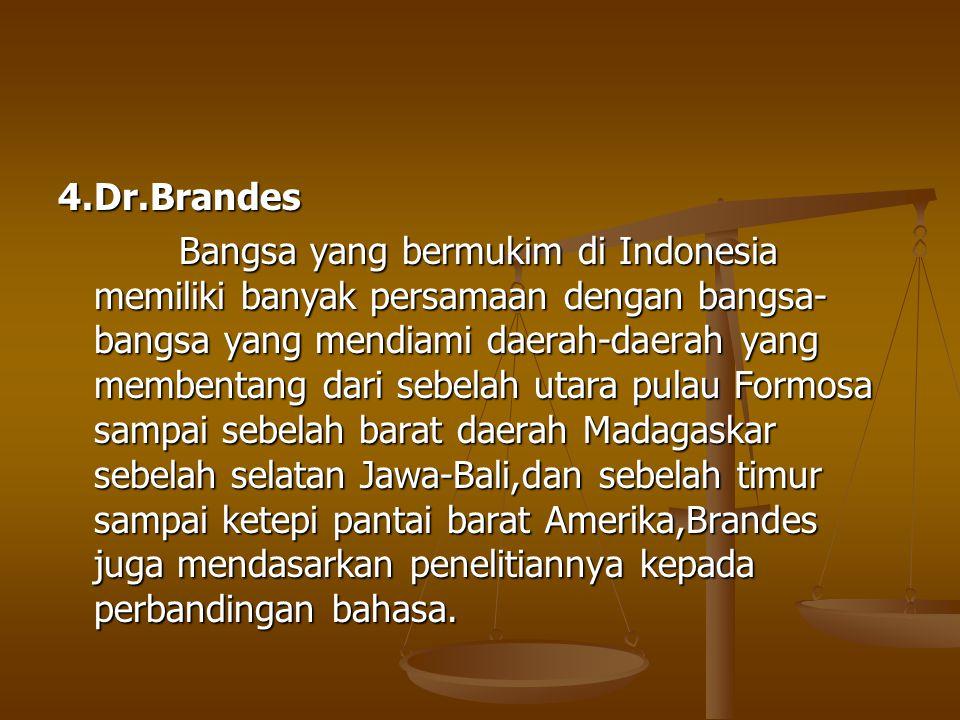 4.Dr.Brandes Bangsa yang bermukim di Indonesia memiliki banyak persamaan dengan bangsa- bangsa yang mendiami daerah-daerah yang membentang dari sebela