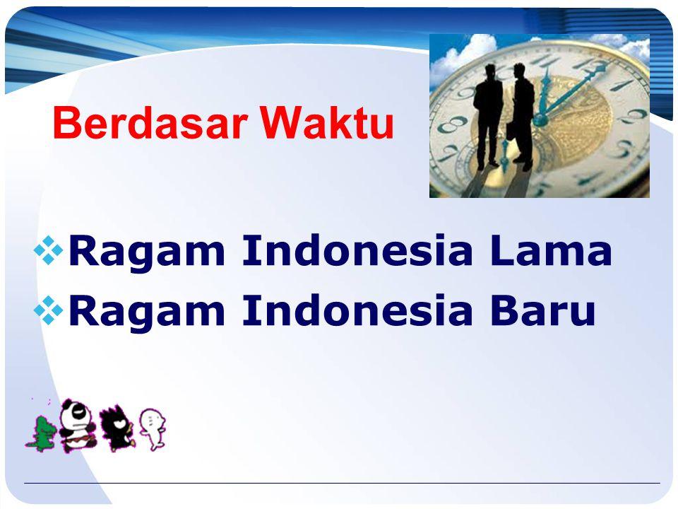 Ragam Bahasa Indonesia  Ragam bahasa berdasarkan Waktu  Ragam bahasa berdasarkan Situasi  Ragam bahasa berdasarkan Media (Ragam Lisan dan Ragam Tul