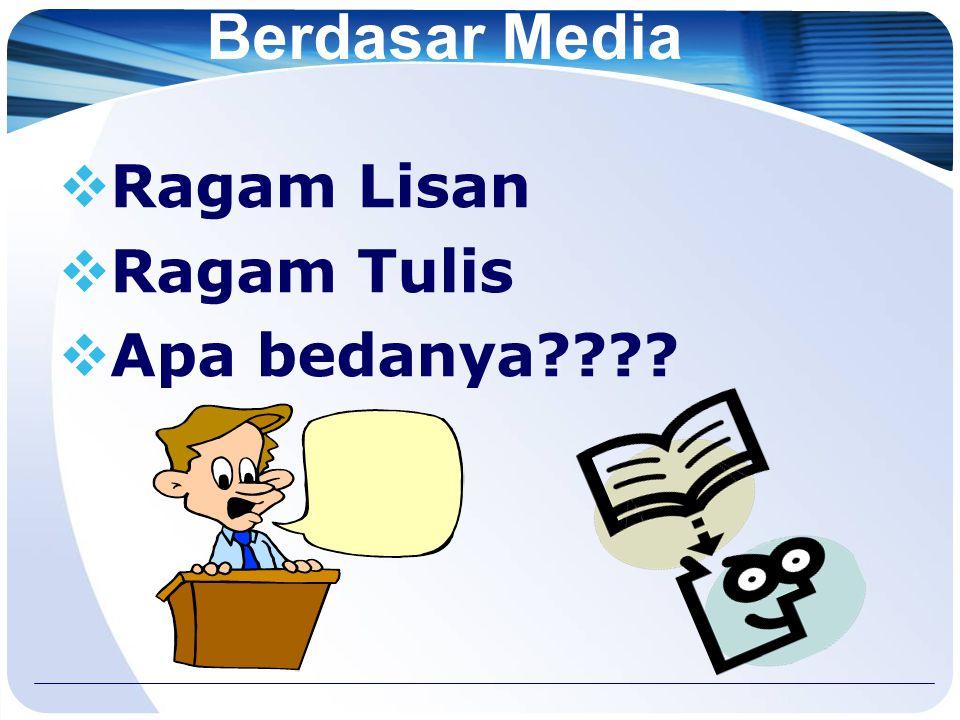 Berdasar Situasi  Ragam Resmi/Formal/Ilmiah  Ragam Tidak Resmi/ Informal/Kasual  Ragam Akrab/Intim  Ragam Konsultatif