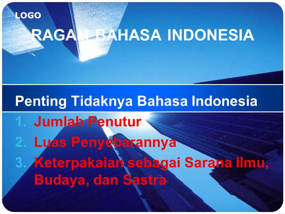 LOGO RAGAM BAHASA INDONESIA MATERI PERKULIAHAN BAHASA INDONESIA Dosen: Dra. Diana Silaswati, M.Pd. e-mail: diana_silaswati@yahoo.co.id Website: http:/