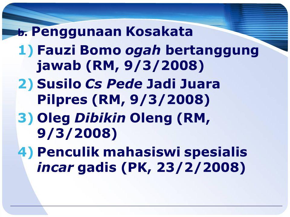 Contoh Ragam Lisan a.Pengunaan Bentuk Kata 1)Dinas PU Senang Ngelihat Korban Jalan Berlubang (RM, 9/3/2008) 2)Internet Masuk Desa, Menteri Nuh Ngeblok