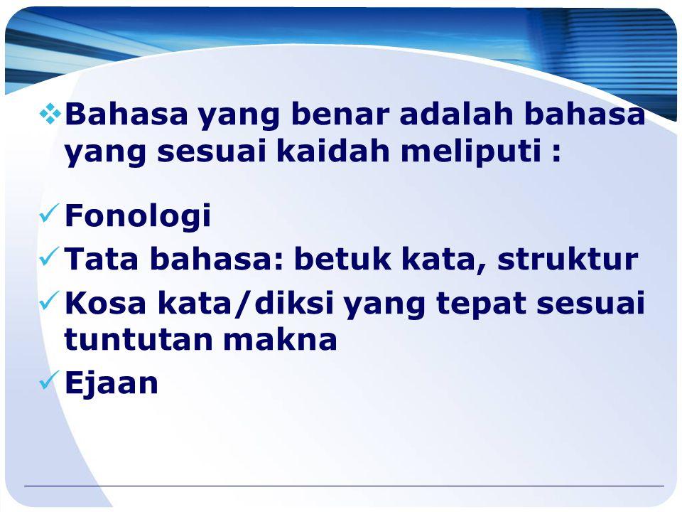 BAHASA INDONESIA YANG BAIK DAN BENAR  Bahasa yang baik : komunikator dan komunikan saling memahami Logis dan sesuai tata nilai masyarakat penggunanya
