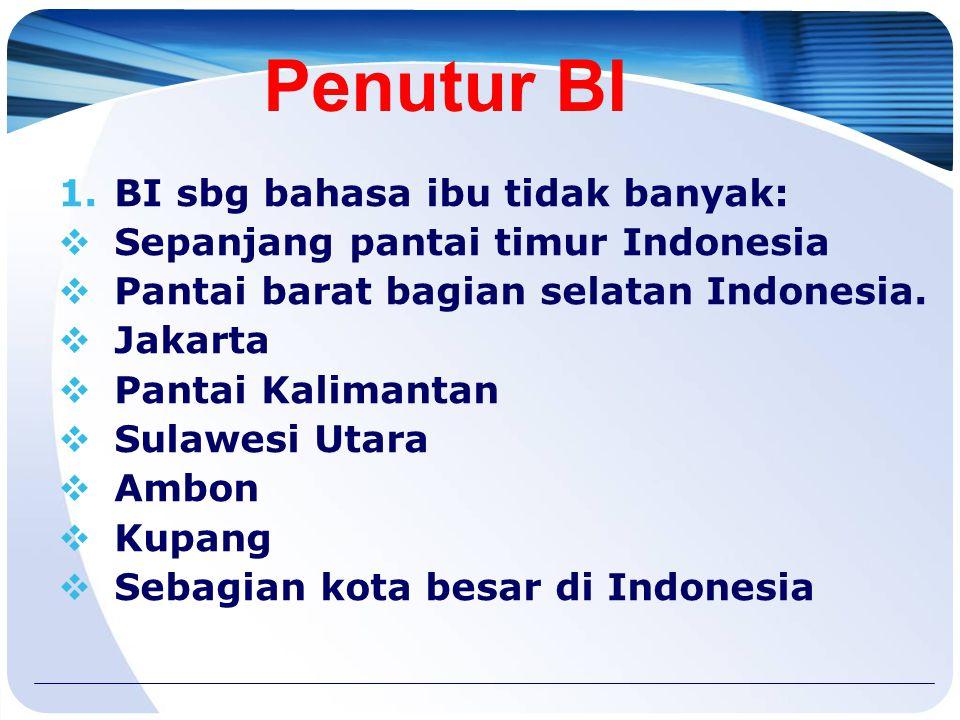 Jumlah Penutur Ada 3 bahasa di Indonesia  Bahasa Indonesia (BI)  Bahasa daerah (BD)  Bahasa asing (BA) BI sebagai bahasa ibu tidak banyak BD sebaga