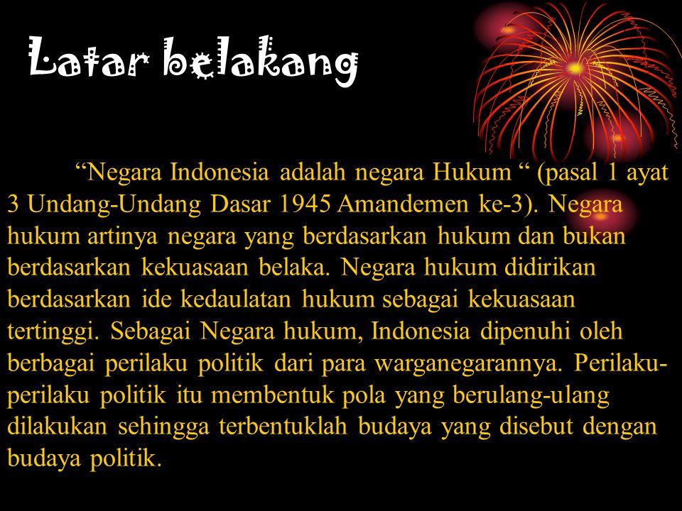 "Latar belakang ""Negara Indonesia adalah negara Hukum "" (pasal 1 ayat 3 Undang-Undang Dasar 1945 Amandemen ke-3). Negara hukum artinya negara yang berd"
