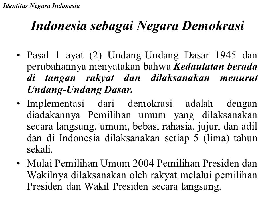 Indonesia sebagai Negara Republik Ketentuan Indonesia sebagai negara Republik dituangkan dalam Pasal 1 ayat (1) Undang-Undang Dasar 1945 dan perubahan