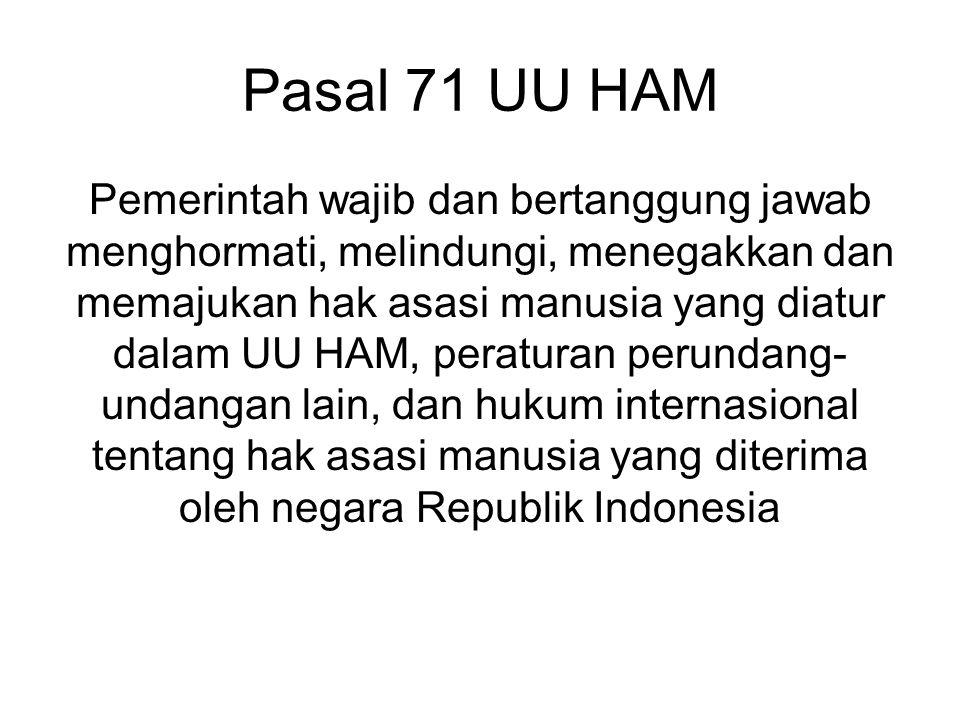 Pasal 70 UU HAM Dalam menjalankan hak dan kebebasannya setiap orang wajib tunduk kepada pembatasan yang ditetapkan oleh Undang-undang dengan maksud un