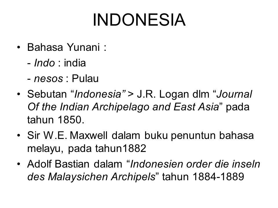 INDONESIA Bahasa Yunani : - Indo : india - nesos : Pulau Sebutan Indonesia > J.R.
