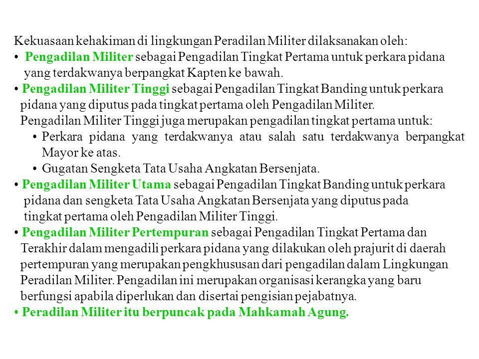 PERADILAN MILITER (Military Court) UU Nomor 31 Tahun 1997 Sebagai salah satu pilar kekuasaan kehakiman, Peradilan Militer merupakan konsekuensi logis