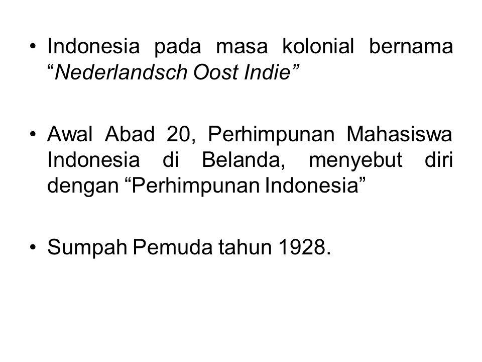 Indonesia pada masa kolonial bernama Nederlandsch Oost Indie Awal Abad 20, Perhimpunan Mahasiswa Indonesia di Belanda, menyebut diri dengan Perhimpunan Indonesia Sumpah Pemuda tahun 1928.