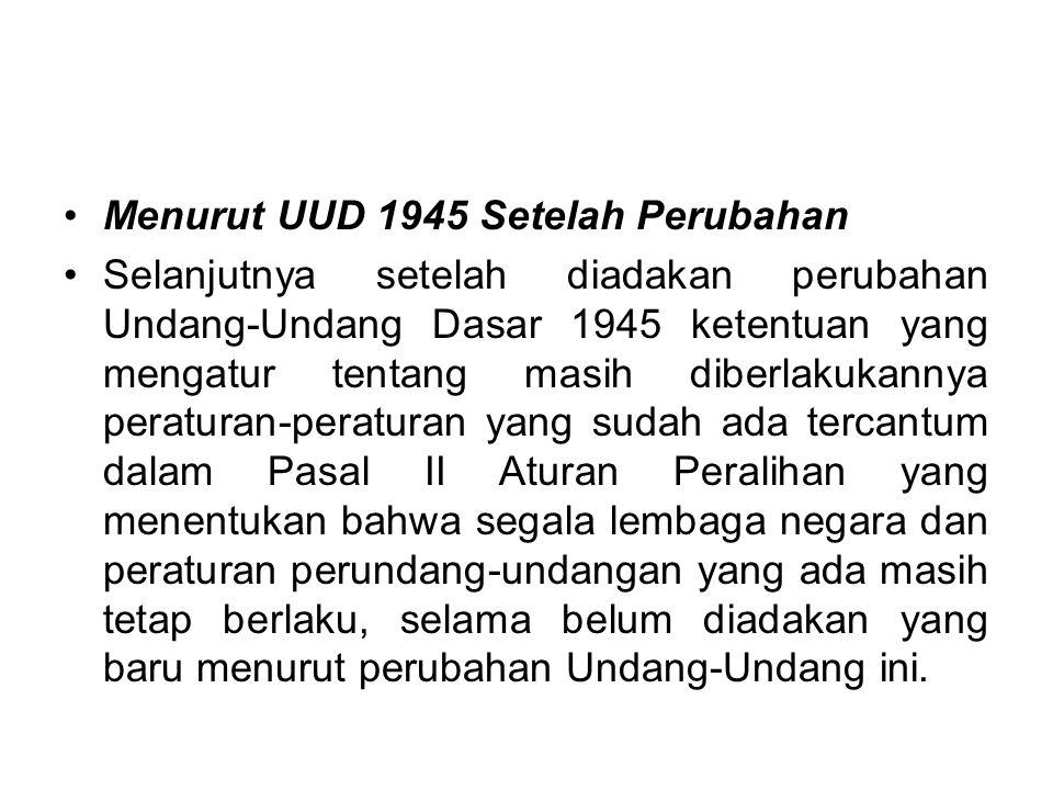 Menurut UUD 1945 setelah berlakunya UUDS 1950 Dengan berlakunya kembali Undang-Undang Dasar 1945, maka secara otomatis berlaku pula ketentuan Pasal II