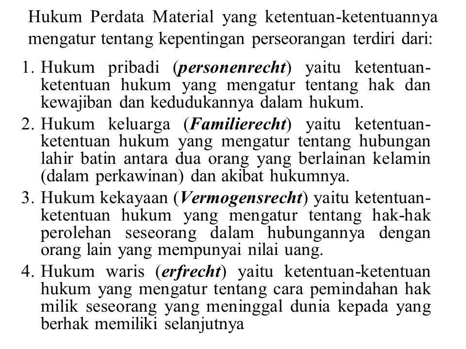 Hukum Perdata dibedakan menjadi dua Hukum perdata material, berfungsi mengatur kepentingan-kepentingan perdata setiap subyek hukum. Hukum perdata form