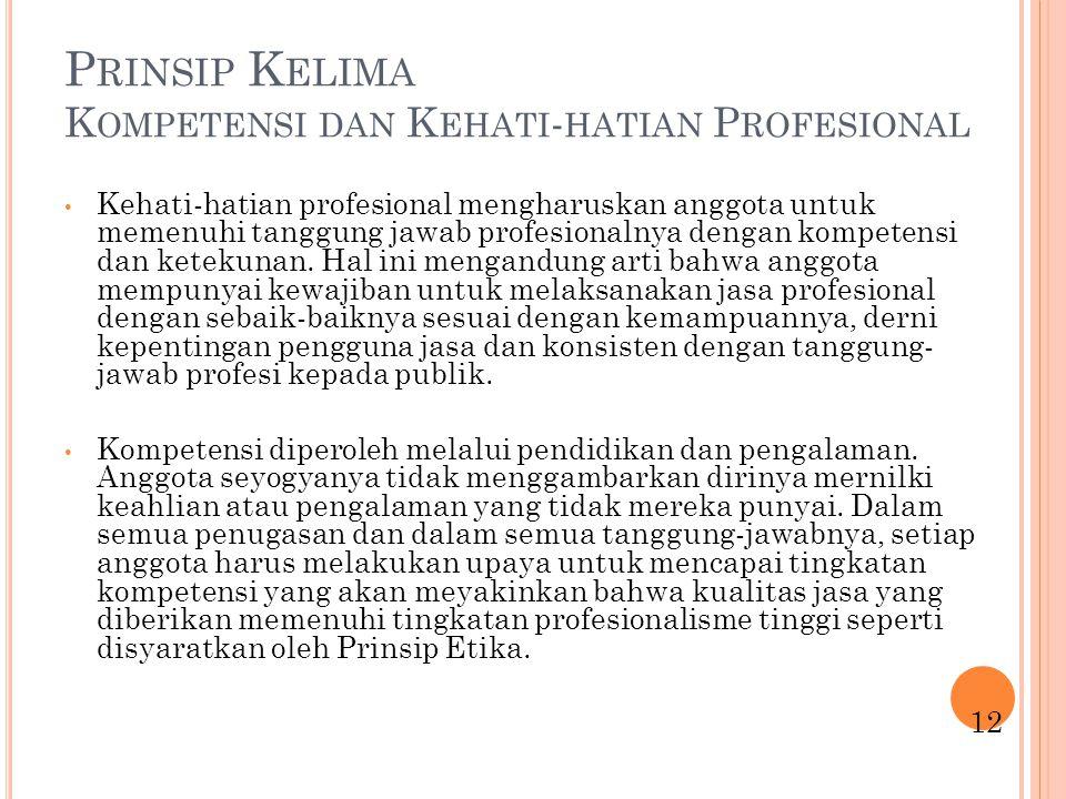 P RINSIP K ELIMA K OMPETENSI DAN K EHATI - HATIAN P ROFESIONAL Kehati-hatian profesional mengharuskan anggota untuk memenuhi tanggung jawab profesiona