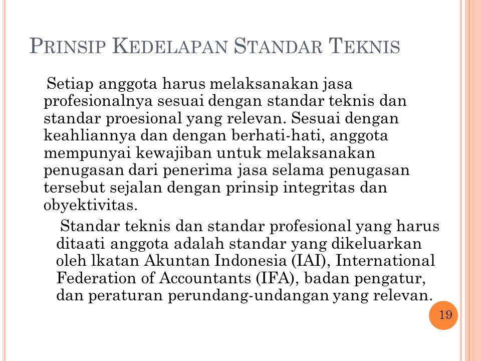 P RINSIP K EDELAPAN S TANDAR T EKNIS Setiap anggota harus melaksanakan jasa profesionalnya sesuai dengan standar teknis dan standar proesional yang re