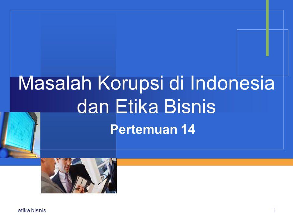 Masalah Korupsi di Indonesia dan Etika Bisnis Pertemuan 14 etika bisnis1