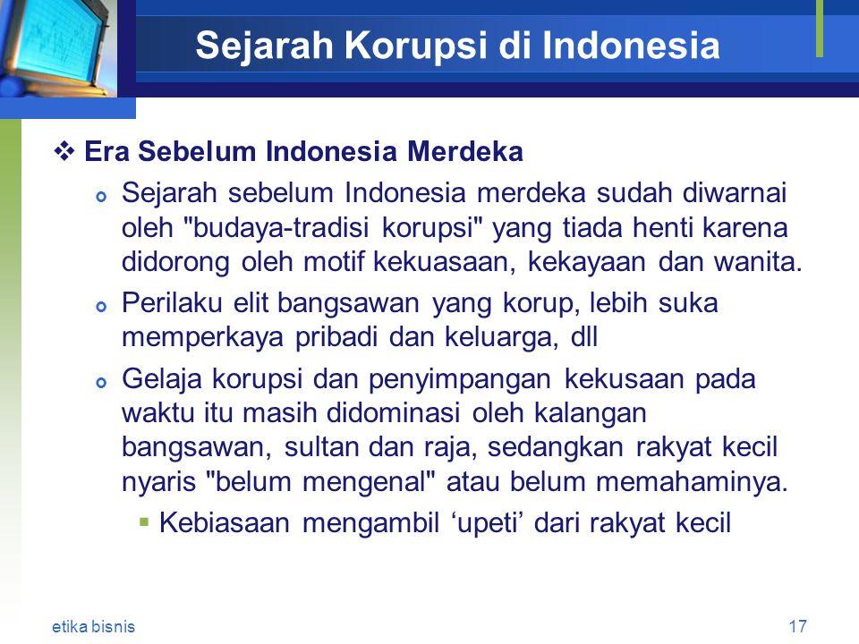 Sejarah Korupsi di Indonesia  Era Sebelum Indonesia Merdeka  Sejarah sebelum Indonesia merdeka sudah diwarnai oleh budaya-tradisi korupsi yang tiada henti karena didorong oleh motif kekuasaan, kekayaan dan wanita.
