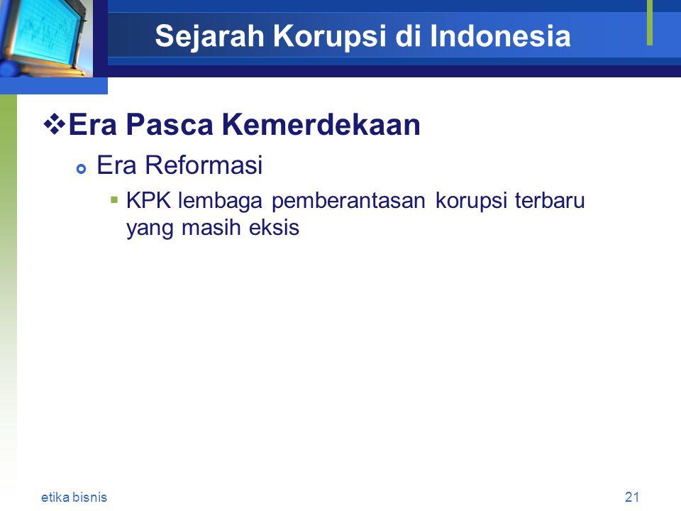 Sejarah Korupsi di Indonesia  Era Pasca Kemerdekaan  Era Reformasi  KPK lembaga pemberantasan korupsi terbaru yang masih eksis etika bisnis21