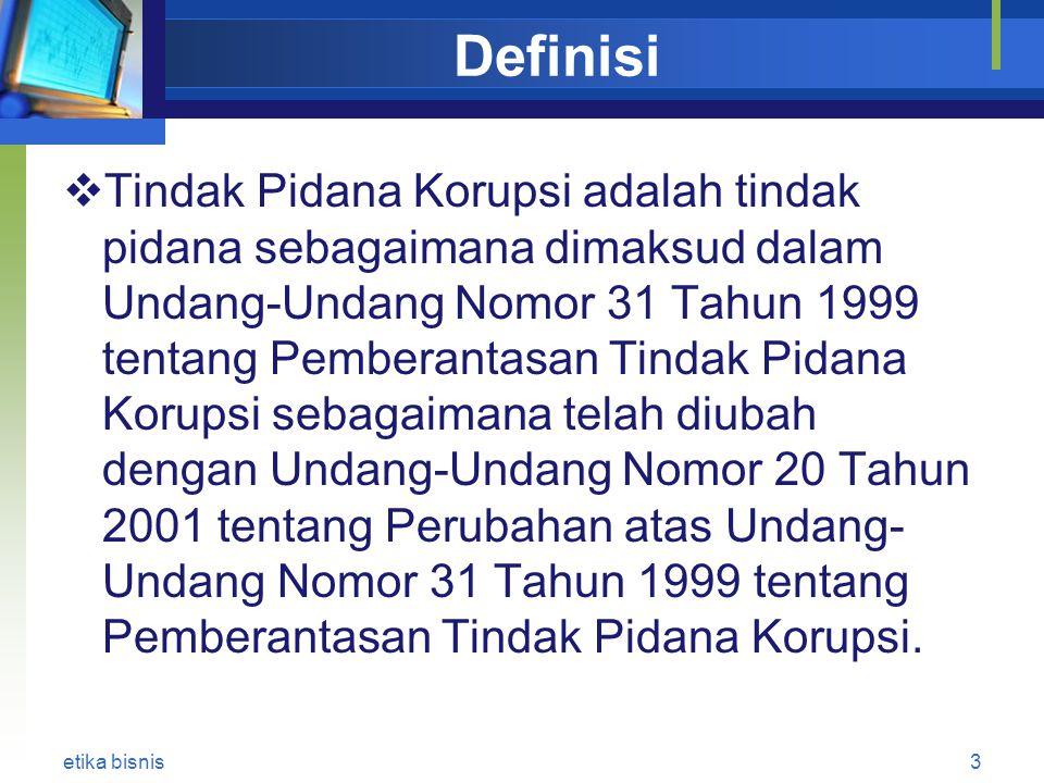 Definisi  Tindak Pidana Korupsi adalah tindak pidana sebagaimana dimaksud dalam Undang-Undang Nomor 31 Tahun 1999 tentang Pemberantasan Tindak Pidana Korupsi sebagaimana telah diubah dengan Undang-Undang Nomor 20 Tahun 2001 tentang Perubahan atas Undang- Undang Nomor 31 Tahun 1999 tentang Pemberantasan Tindak Pidana Korupsi.
