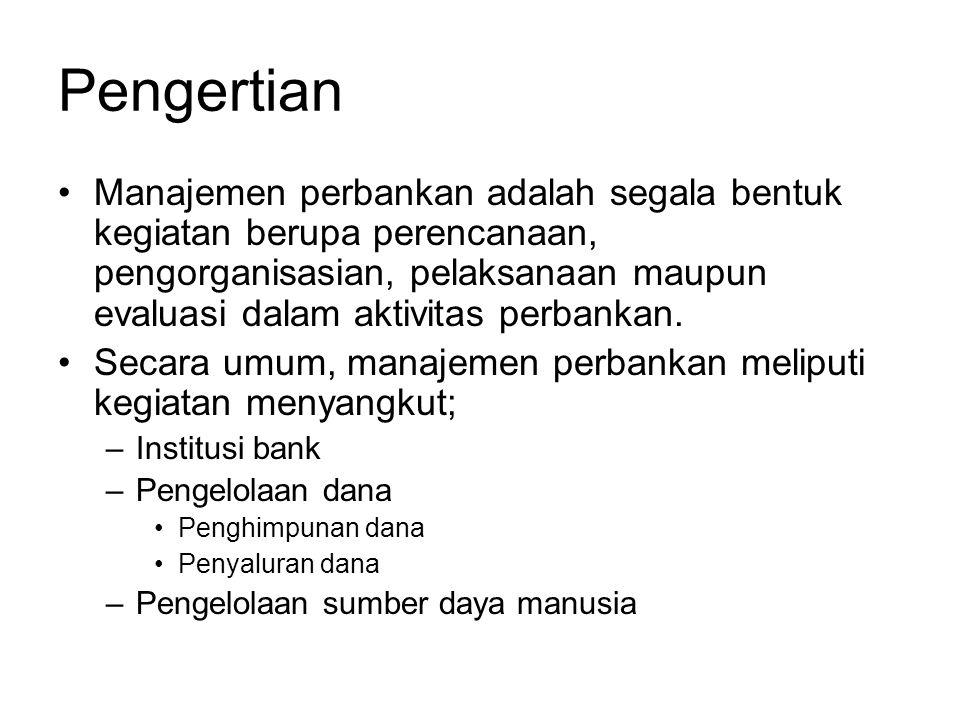 Pengertian Manajemen perbankan adalah segala bentuk kegiatan berupa perencanaan, pengorganisasian, pelaksanaan maupun evaluasi dalam aktivitas perbank
