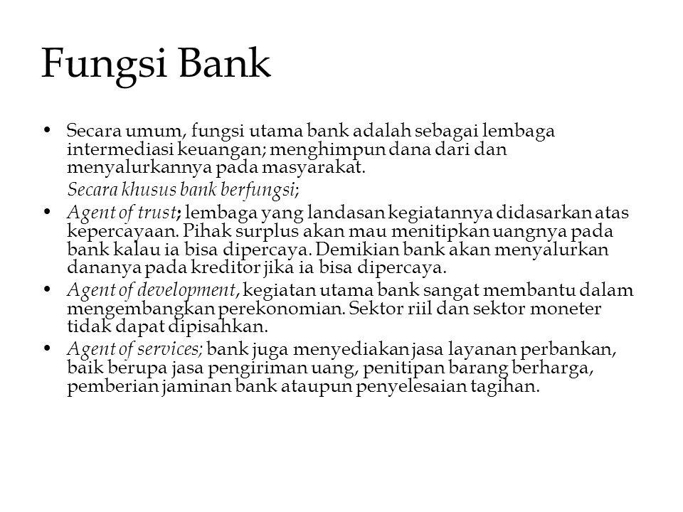 Fungsi Bank Secara umum, fungsi utama bank adalah sebagai lembaga intermediasi keuangan; menghimpun dana dari dan menyalurkannya pada masyarakat. Seca