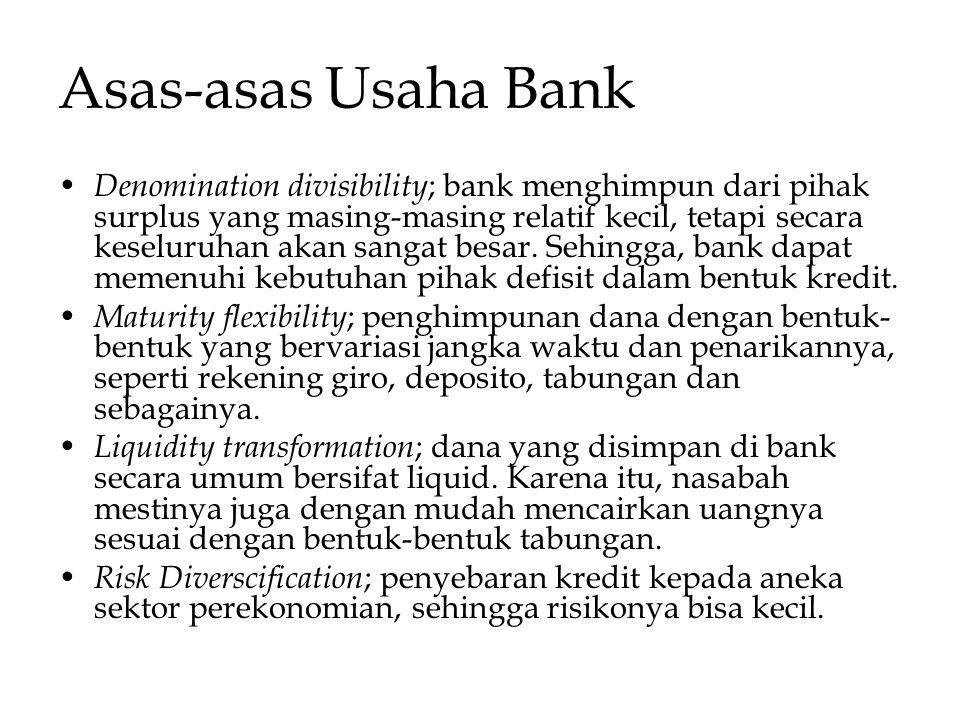 Asas-asas Usaha Bank Denomination divisibility ; bank menghimpun dari pihak surplus yang masing-masing relatif kecil, tetapi secara keseluruhan akan s