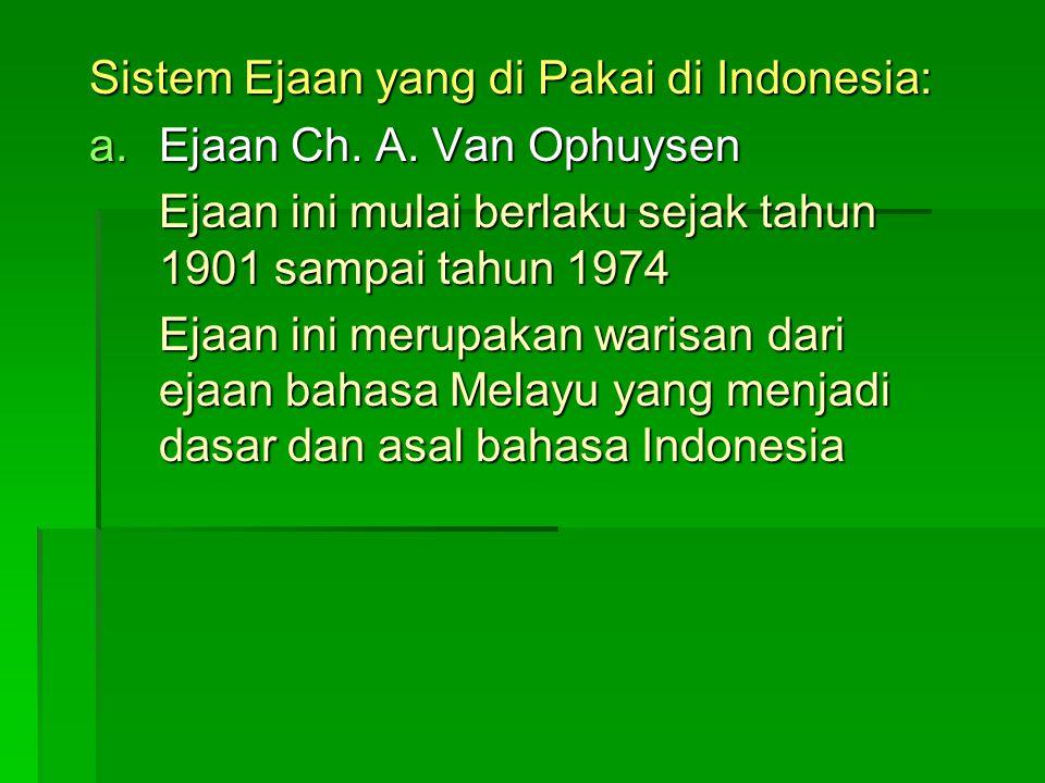 Sistem Ejaan yang di Pakai di Indonesia: a.E jaan Ch.