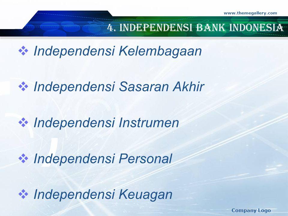 www.themegallery.com Company Logo 4. Independensi Bank Indonesia  Independensi Kelembagaan  Independensi Sasaran Akhir  Independensi Instrumen  In