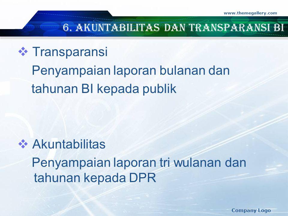 www.themegallery.com Company Logo 6. Akuntabilitas dan Transparansi BI  Transparansi Penyampaian laporan bulanan dan tahunan BI kepada publik  Akunt