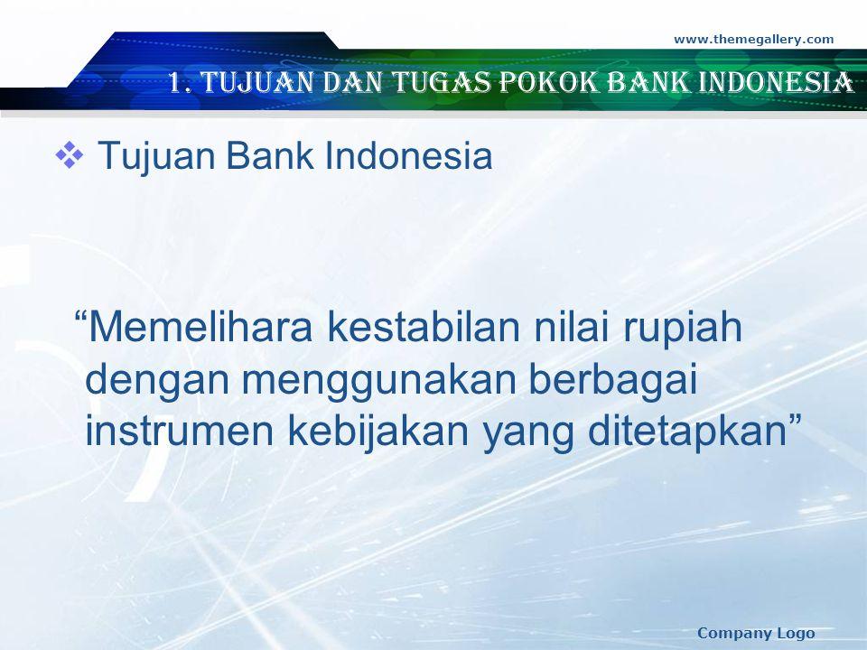 "www.themegallery.com Company Logo 1. Tujuan dan Tugas Pokok Bank Indonesia  Tujuan Bank Indonesia ""Memelihara kestabilan nilai rupiah dengan mengguna"