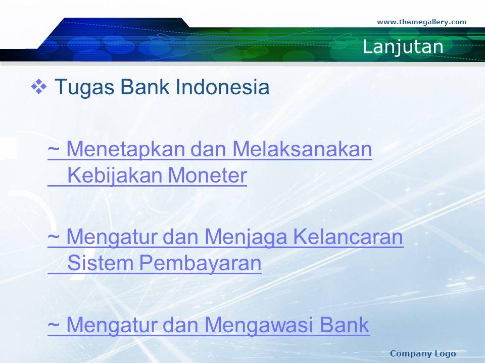 www.themegallery.com Company Logo Lanjutan  Tugas Bank Indonesia ~ Menetapkan dan Melaksanakan Kebijakan Moneter ~ Mengatur dan Menjaga Kelancaran Si