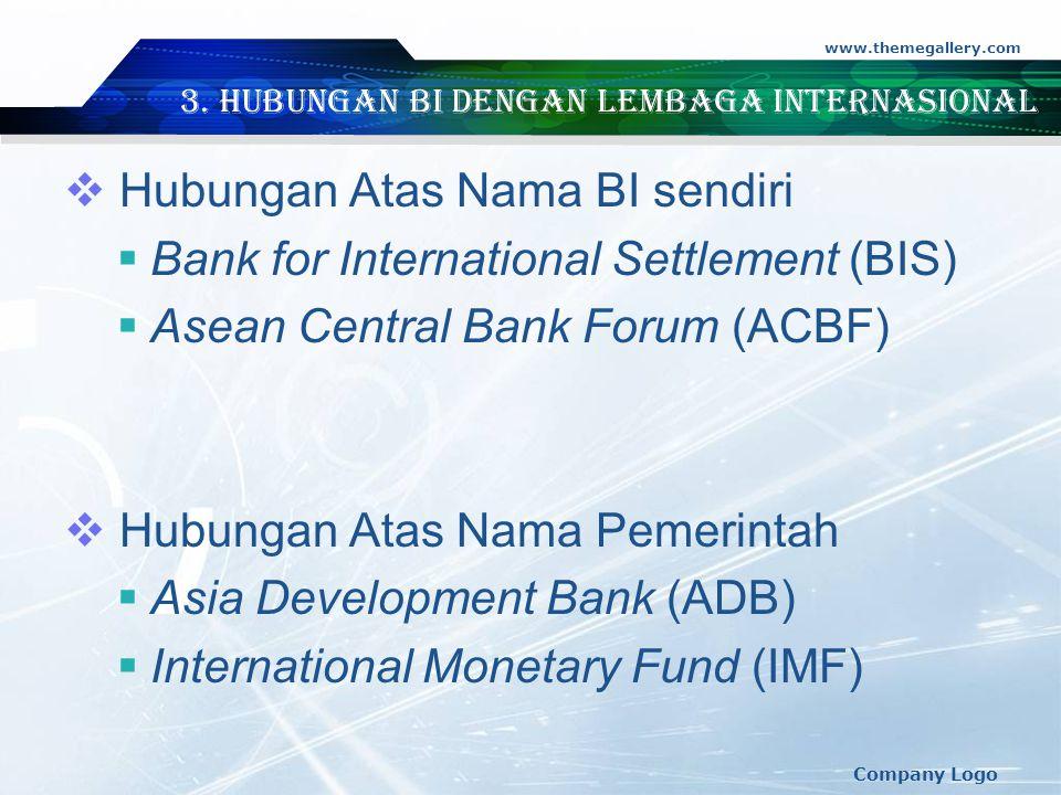 www.themegallery.com Company Logo 3. Hubungan BI dengan Lembaga Internasional  Hubungan Atas Nama BI sendiri  Bank for International Settlement (BIS