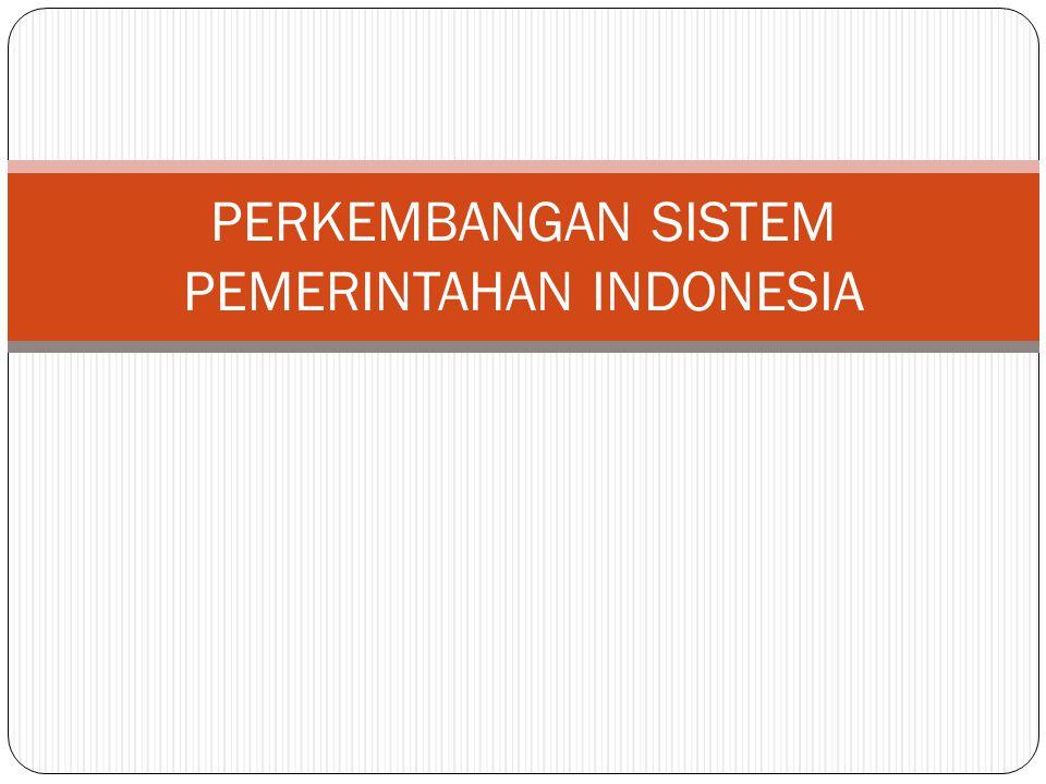 PERKEMBANGAN SISTEM PEMERINTAHAN INDONESIA