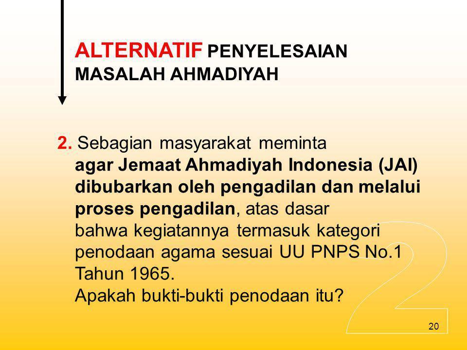 21 3.Sebagian masyarakat meminta agar Ahmadiyah dikategorikan sebagai agama di luar Islam.
