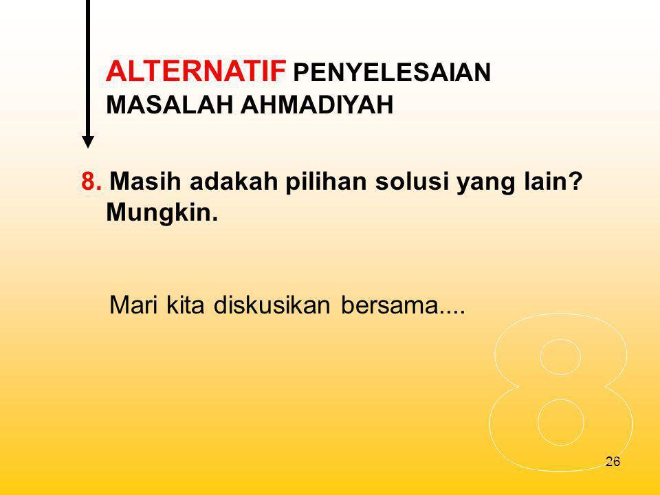 27 Diskusi Badan Litbang dan Diklat Departemen Agama untuk Mencari Solusi Penyelesaian Masalah Ahmadiyah di Indonesia Semoga Allah SWT menjernihkan pikiran kita dan memberikan jalan keluar terbaik bagi bangsa Indonesia.