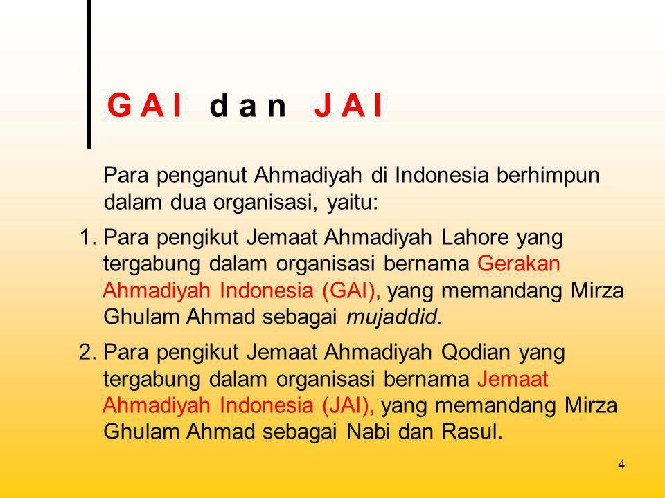 5 Jema'at Ahmadiyah Indonesia (JAI) telah terdaftar sebagai Badan Hukum di Departemen Kehakiman dengan Surat Keputusan Menteri Kehakiman RI No JA/23/13, tanggal 13-3-1953 (Tambahan Berita Negara No 26 tanggal 31-3-1953).