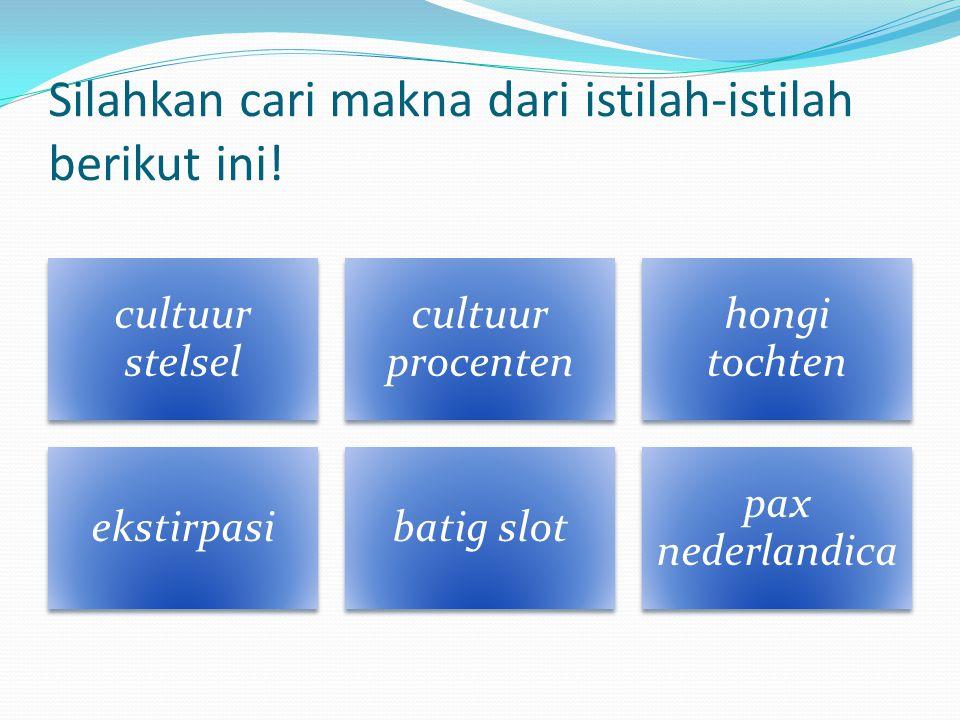 Silahkan cari makna dari istilah-istilah berikut ini! cultuur stelsel cultuur procenten hongi tochten ekstirpasibatig slot pax nederlandica