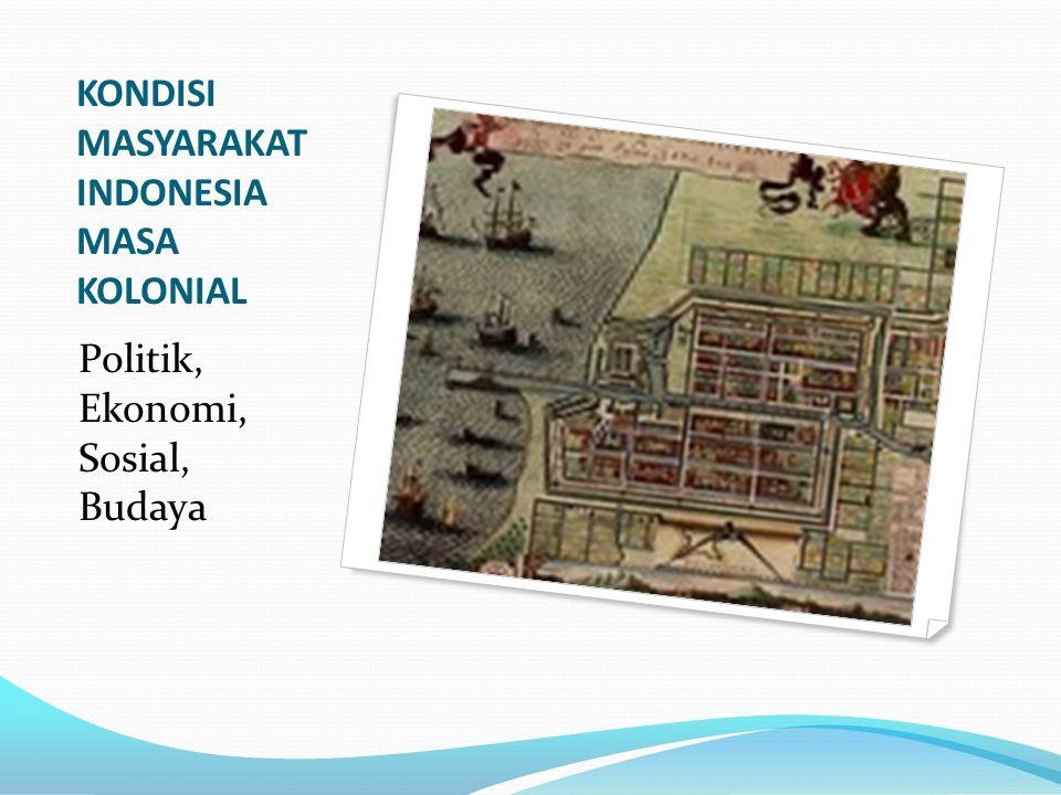 KONDISI MASYARAKAT INDONESIA MASA KOLONIAL Politik, Ekonomi, Sosial, Budaya