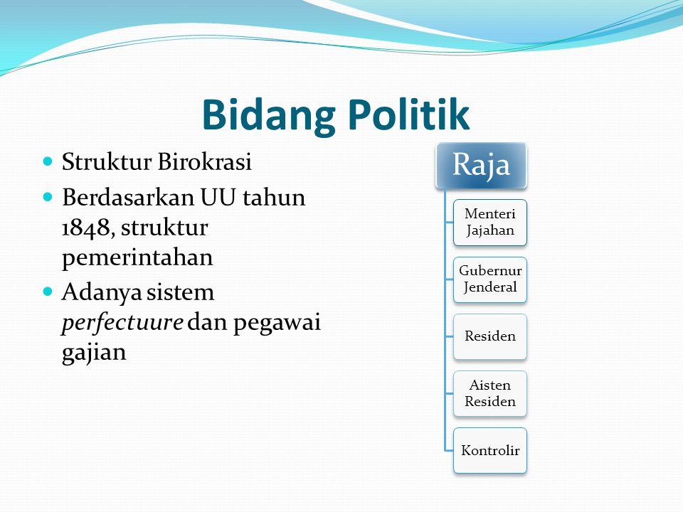 Bidang Politik Struktur Birokrasi Berdasarkan UU tahun 1848, struktur pemerintahan Adanya sistem perfectuure dan pegawai gajian Raja Menteri Jajahan G