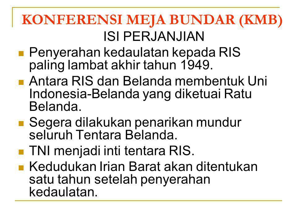 KONFERENSI MEJA BUNDAR (KMB) KMB dilaksanakan tanggal 23 Agustus sampai 2 Nopember 1949 dan ditandatangani pada 2 Nopember 1949. Indonesia diwakili Dr