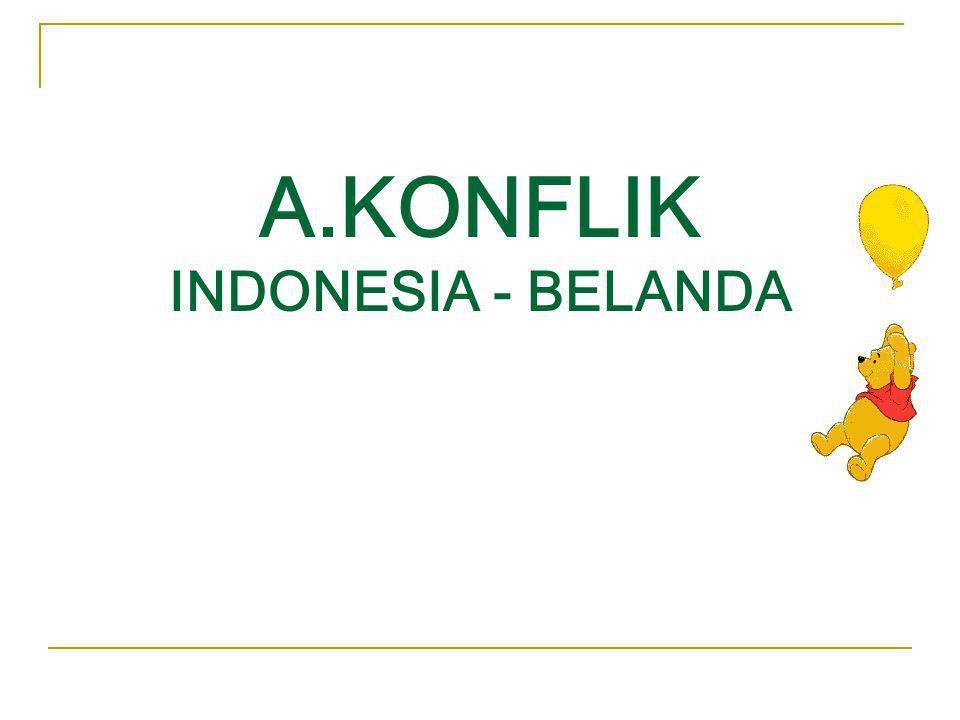 TUJUAN PEMBELAJARAN : Mendeskripsiskan faktor-faktor yang menyebabkan terjadinya konflik antara Indonesia-Belanda. Mendeskripsiskan peran dunia intern