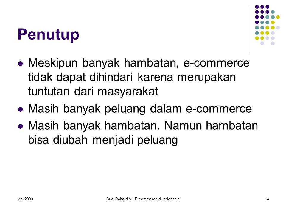Mei 2003Budi Rahardjo - E-commerce di Indonesia14 Penutup Meskipun banyak hambatan, e-commerce tidak dapat dihindari karena merupakan tuntutan dari masyarakat Masih banyak peluang dalam e-commerce Masih banyak hambatan.