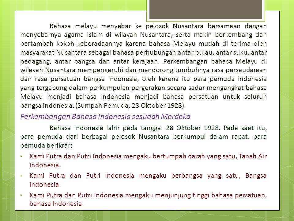 Sejarah Perkembangan Bahasa Indonesia Perkembangan Bahasa Indonesia sebelum Merdeka Pada dasarnya Bahasa Indonesia berasal dari bahasa Melayu. Pada za
