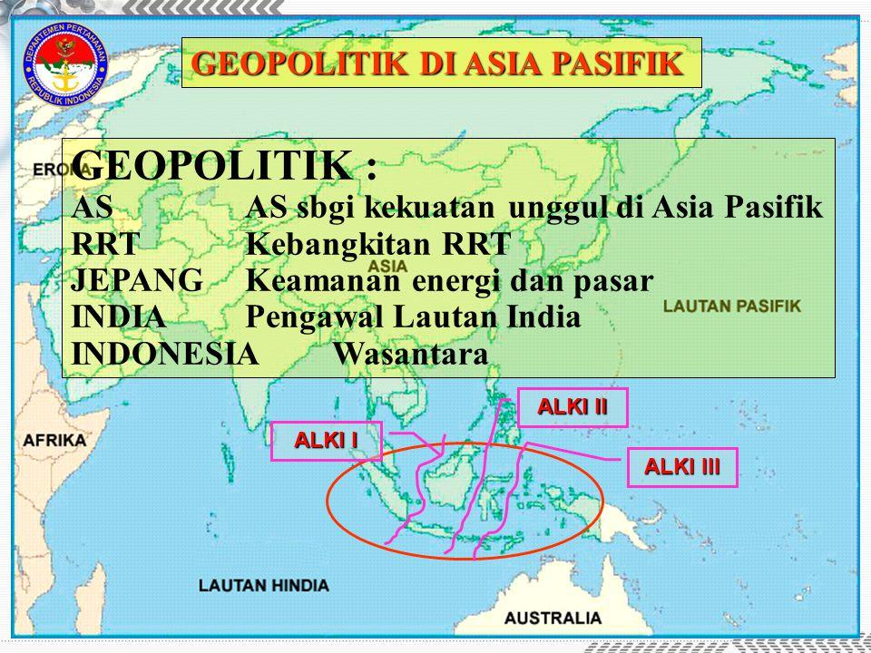 GEOPOLITIK DI ASIA PASIFIK GEOPOLITIK : ASAS sbgi kekuatan unggul di Asia Pasifik RRTKebangkitan RRT JEPANGKeamanan energi dan pasar INDIAPengawal Lau